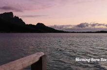 送给你大溪地Bora Bora岛的早晨